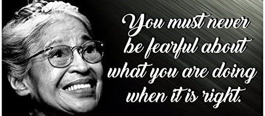 """Rosa Parks """"You must never be fearful about what you are doing when you know it is right"""""""